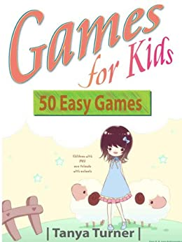 Games for Kids: 50 Easy Indoor or Outdoor Games for Your Children to Have Fun Require Nothing or Little Equipment for Every Child Aged 2 and Up (English Edition) par [Turner, Tanya]