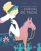 La véritable histoire du cheval de Troie © Amazon