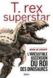 T.rex superstar (Science à...