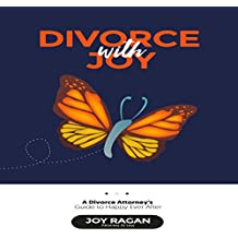 Divorce with Joy: A Divorce Attorney's Guide to Happy Ever After