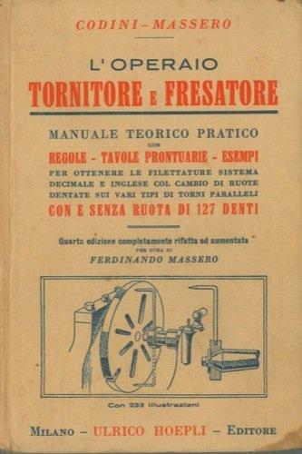 L'operaio tornitore e fresatore. Manuale teorico pratico ... Quarta edizione completamente rifatta ed aumentata.