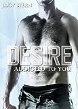 Desire: Addicted To You (Harvard Reihe 2) von Lucy Stern