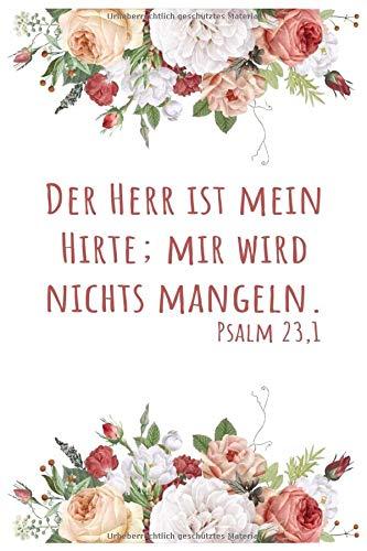 DER HERR IST MEIN HIRTE PSALM 23,1: Schönes christliches Notizbuch | Stille Zeit Journal | Notizbuch mit 110 linierten Seiten | Format 6x9 DIN A5 | Soft cover matt |