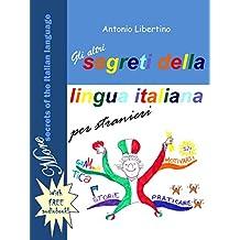 Gli altri segreti della lingua italiana per stranieri: More secrets of the Italian language (Italian Edition)
