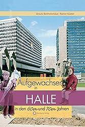 Aufgewachsen in Halle in den 60er & 70er Jahren