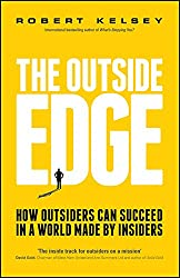 The Outside Edge: How Outsiders Can Succeed in a World Made by Insiders