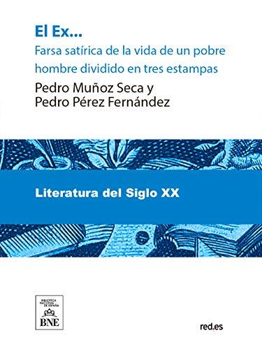 El ex farsa satirica de la vida de un pobre hombre por Pedro Muñoz Seca