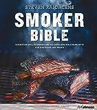 Steven Raichlens Smoker Bible: Die besten Grilltechniken und 100 unwiderstehliche Rezepte für Einsteiger und Profis (genial Grillen)