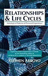 Relationships and Life Cycles: Astrological Patterns of Personal Experience by Stephan Arroyo (1993-08-28)