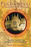 Fulcanelli and the Alchemical Revival: The Man Behind the Mystery of the Cathedrals by Genevieve Dubois (2005-01-30)