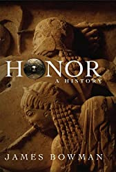 Honor: A History by James Bowman (2006-04-25)