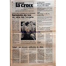 CROIX L'EVENEMENT (LA) [No 27325] du 16/11/1972 - NOUVELLE PIERRE AU PROGRAMME SOCIAL DU GOUVERNEMENT REPRESENTATION PLUS LARGE DES CADRES DANS L'ENTREPRISE - GREVE SUIVIE A LA SNCF ET AUX PTT - BUDGET UNE NECESSAIRE AMELIORATION DES DEBATS PAR BERNARD COURTABESSIS - M GISCARD D'ESTAING PAS DE BLOCAGE AUTORITAIRE DES PRIX ET DES SALAIRES - VIETNAM MM KISSINGER ET LE DUC THO ATTENDUS A PARIS - CATASTROPHE MARITIME PRES DU PIREE 50 DISPARUS - ONU LES DEUX ALLEMAGNES POSERONT LEUR CANDIDATURE AU P