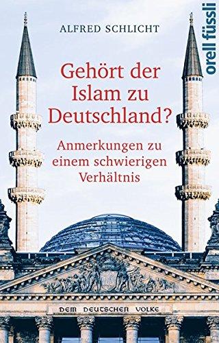 Gehört der Islam zu Deutschland?: Anmerkungen zu einem schwierigen Verhältnis