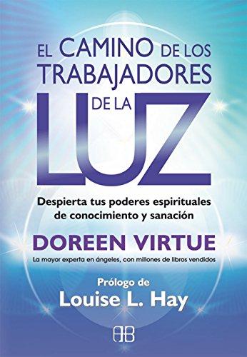 El camino de los trabajadores de la luz : despierta tus poderes espirituales de conocimiento y sanación