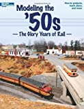 Modeling the 50s: The Glory Years of Rail (Model Railroader) published by Kalmbach Publishing Company (2008)