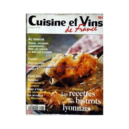 CUISINE ET VINS DE FRANCE [No 62] - AU MARCHE - GIBIER - POTIRONS - CHAMPIGNONS - LES LABELS - COTE VINS - LES ROUGES DE PROVENCES - LES SAUMURS BRUTS - LE MONTRACHET - LES RECETTES DES BISTROTS LYONAIS.