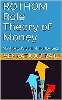ROTHOM Role Theory of Money: (Harbinger of Resonant, Human Economy) (English Edition) di [ADIRAJU, VENKATA]