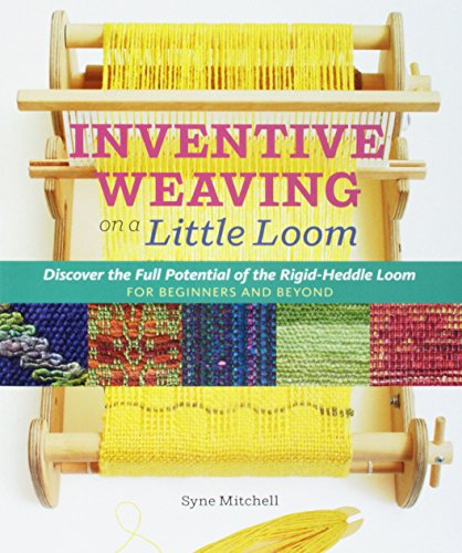 Inventive Weaving on a Little Loom: Discover the Full Potential of the Rigid-Heddle Loom -