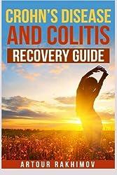 Crohn's Disease and Colitis Recovery Guide (Crohn's Disease and Ulcerative Colitis Books) by Artour Rakhimov (2013-10-21)