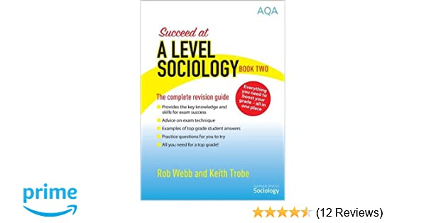 Succeed at A Level Sociology: The Complete Revision Guide