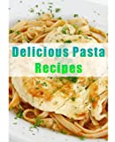 Delicious Pasta Recipes (Delicious Mini Book Book 2)
