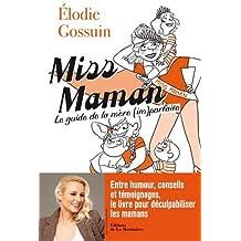 Miss Maman. Guide de la mère (im)parfaite