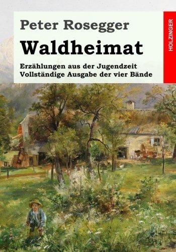 Waldheimat. Erzählungen aus der Jugendzeit: Vollständige Ausgabe der vier Bände