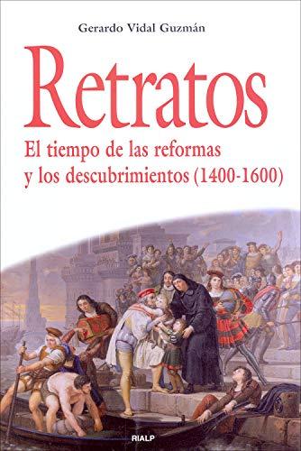 Retratos. El tiempo de las reformas y los descubrimientos (1400-1600) (Historia y Biografías) por Gerardo Vidal Guzmán