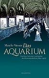 : Das Aquarium: Praktiken, Techniken und Medien der Wissensproduktion (1840-1910)