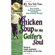 Chicken Soup for the Golfer's Soul: Stories of Insight, Inspiration and Laughter on the Links (Chicken Soup for the Soul)