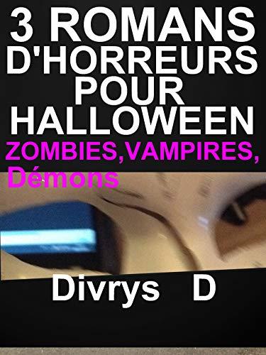 3 Romans D'Horreurs Pour Halloween,Zombies,Vampires,Démons: livres d'horreurs à ne pas rater  (French Edition)