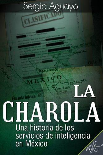 La Charola. Una historia de los servicios de inteligencia en México por Sergio Aguayo Quezada