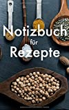 Notizbuch für Rezepte: Schreibe dein eigenes Kochbuch -  Schönes Rezeptbuch zum Selberbeschreiben (Schön und Nützlich, Band 1)
