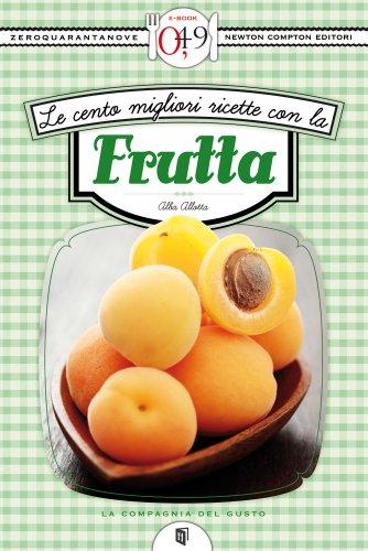 Le cento migliori ricette con la frutta (eNewton Zeroquarantanove)