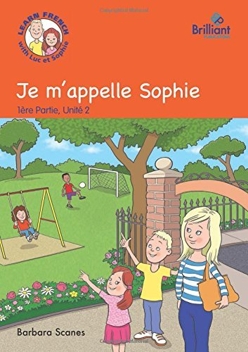 Je m'appelle Sophie (My name is Sophie): Luc et Sophie French Storybook (Part 1, Unit 2) by Barbara Scanes (2014-08-29)