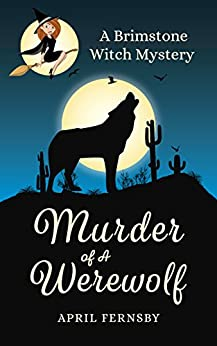 Murder Of A Werewolf (A Brimstone Witch Mystery Book 1) by [Fernsby, April]
