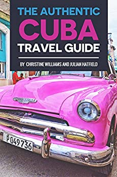 The Authentic Cuba Travel Guide: (Cuba Guidebook Updated Jan 2017) (English Edition)