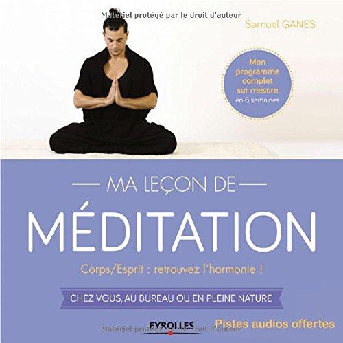 Ma leçon de méditation : Corps/Esprit, retrouvez l'harmonie! Chez vous, au bureau ou en pleine nature (CD inclus)