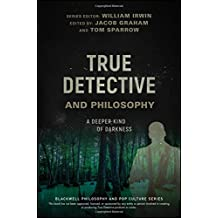 True Detective and Philosophy: A Deeper Kind of Darkness