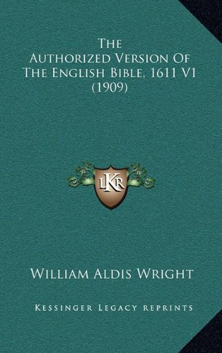 The Authorized Version of the English Bible, 1611 V1 (1909)