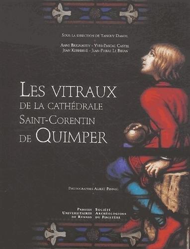 Les vitraux de la cathédrale Saint-Corentin de Quimper par Anne Brignaudy, Yves-Pascal Castel, Tanguy Daniel, Jean Kerhervé