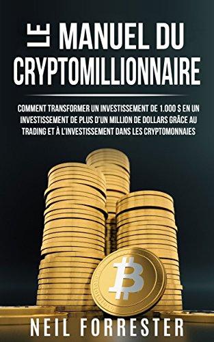 Le Manuel du Cryptomillionnaire: Comment Transformer un Investissement de 1.000$ en un Investissement de Plus d'un Million de Dollars Grâce au Trading et à l'Investissement Dans les Cryptomonnaies