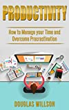 Productivity: How To Manage Your Time and Overcome Procrastination