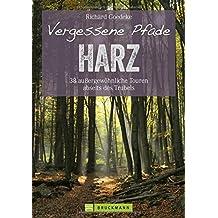 Vergessene Pfade: Wandern wie zu Goethes Zeiten! 38 außergewöhnliche Touren abseits des Trubels führen Sie in unbekannte Winkel des Harz, dem Sie zu jeder Jahreszeit. (Erlebnis Wandern)