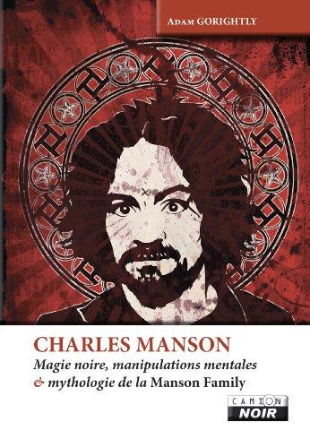 CHARLES MANSON Magie noire, manipulations mentales et mythologie de la Manson Family (Camion Noir)