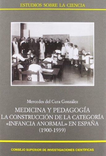 Medicina y Pedagogía: La construcción de la categoría infancia anormal en España (1900-1939) (Estudios sobre la Ciencia)