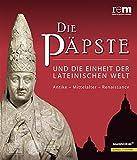 Die Päpste und die Einheit der lateinischen Welt: Antike - Mittelalter - Renaissance (Publikationen der Reiss-Engelhorn-Museen)
