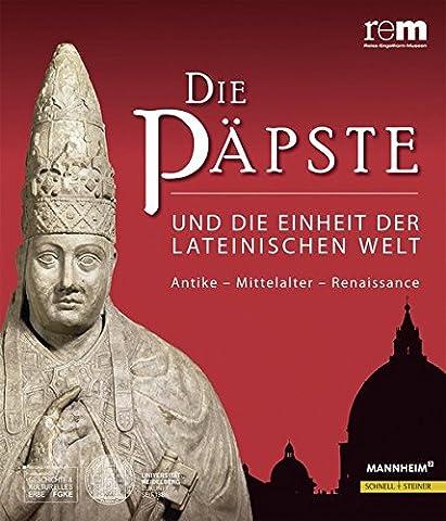 Die Päpste und die Einheit der lateinischen Welt: Antike - Mittelalter - Renaissance (Wissenschaftliche Publikationen Zur Ausstellung