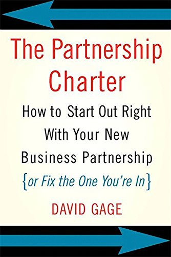The Partnership Charter: How To Start Out Right With Your New Business Partnership (or Fix The One You're In) por David Gage