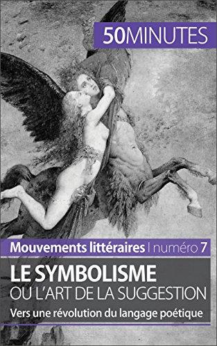 Le symbolisme ou l'art de la suggestion: Vers une révolution du langage poétique (Mouvements littéraires t. 7)